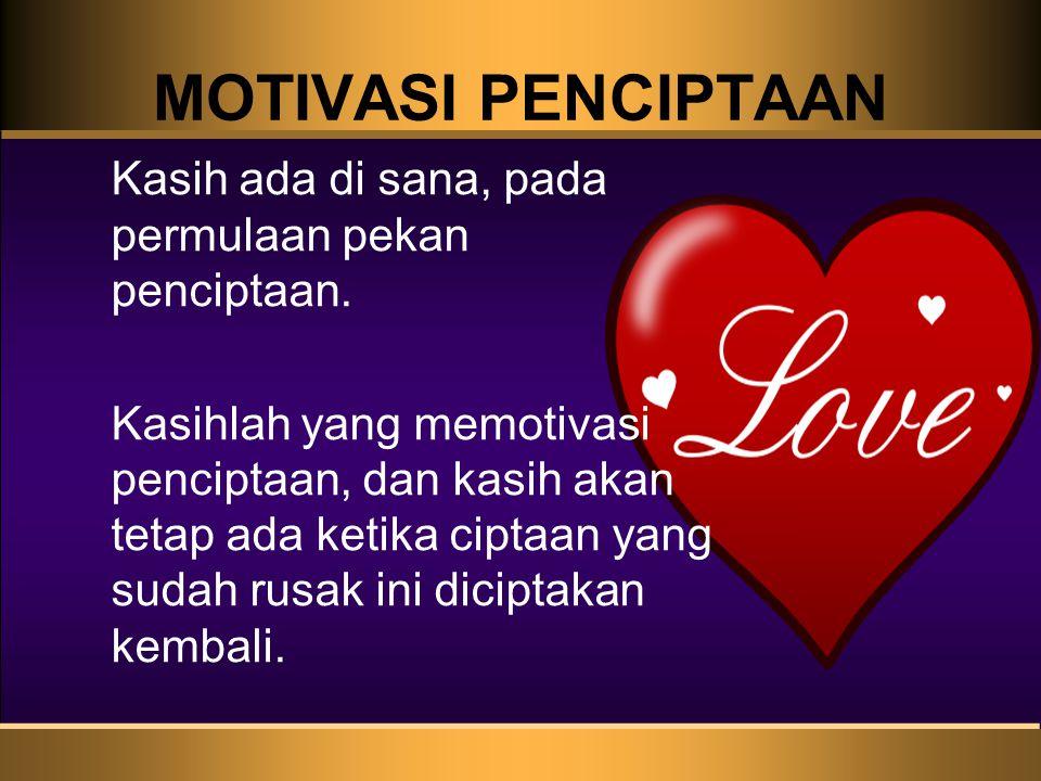 MOTIVASI PENCIPTAAN Kasih ada di sana, pada permulaan pekan penciptaan.