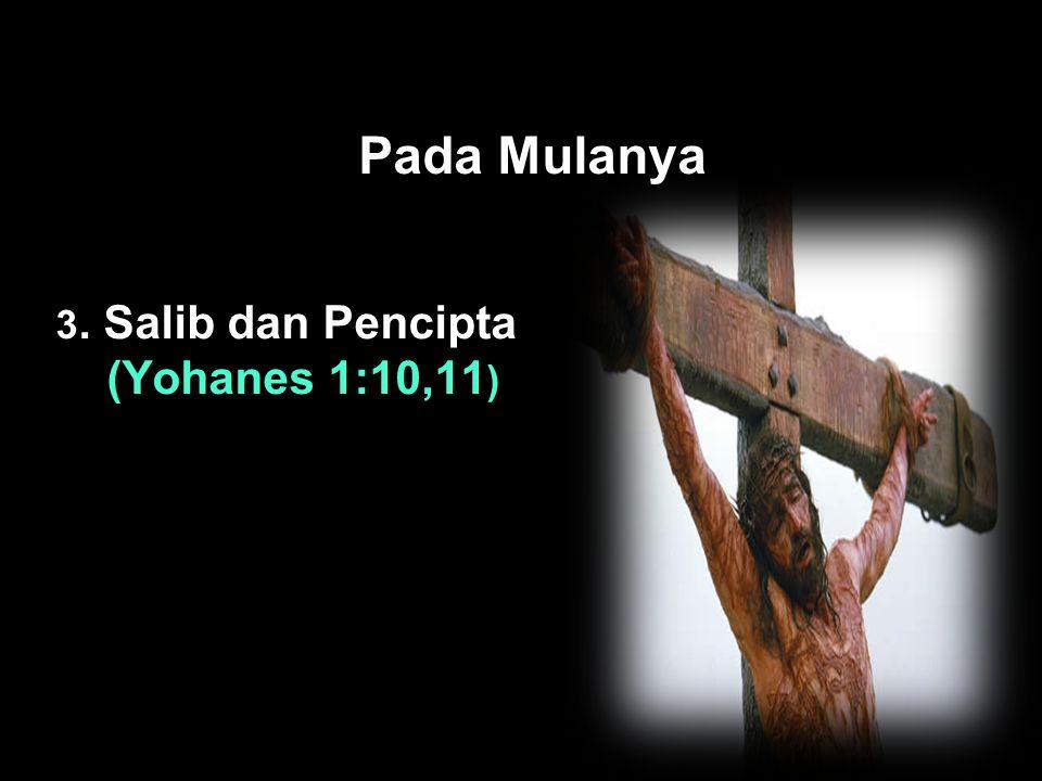 Black Pada Mulanya 3. Salib dan Pencipta (Yohanes 1:10,11 )