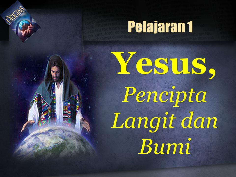 Pelajaran 1 Yesus, Pencipta Langit dan Bumi