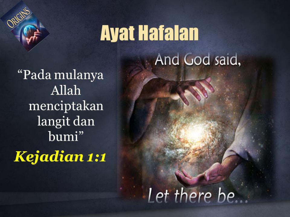 Pada mulanya Allah menciptakan langit dan bumi Kejadian 1:1 Pada mulanya Allah menciptakan langit dan bumi Kejadian 1:1 Ayat Hafalan