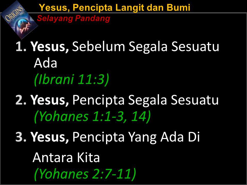 Yesus, Pencipta Langit dan Bumi Selayang Pandang 1.