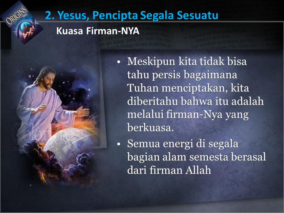 Meskipun kita tidak bisa tahu persis bagaimana Tuhan menciptakan, kita diberitahu bahwa itu adalah melalui firman-Nya yang berkuasa. Semua energi di s