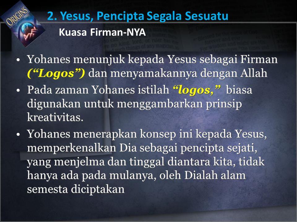 Yohanes menunjuk kepada Yesus sebagai Firman ( Logos ) dan menyamakannya dengan Allah Pada zaman Yohanes istilah logos, biasa digunakan untuk menggambarkan prinsip kreativitas.