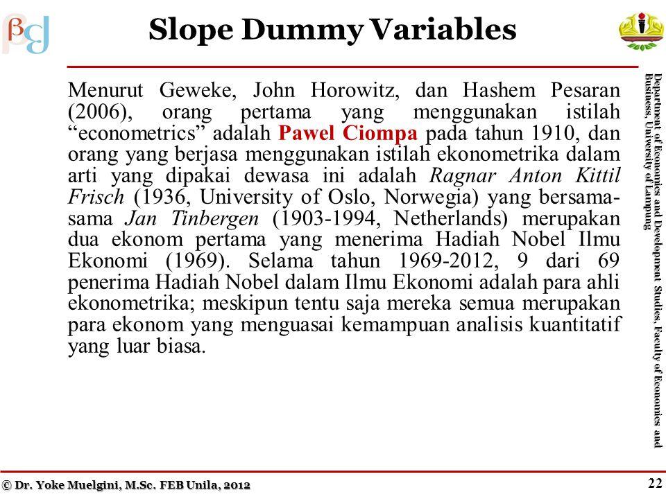 21 Figure 7.6 An Intercept Dummy © Dr. Yoke Muelgini, M.Sc. FEB Unila, 2012 Department of Economics and Development Studies, Faculty of Economics and