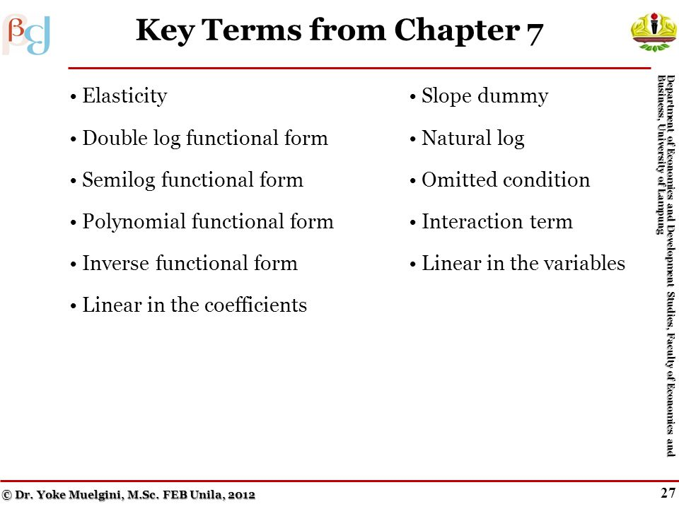 26 Figure 7.8b Incorrect Functional Forms Outside the Sample Range © Dr. Yoke Muelgini, M.Sc. FEB Unila, 2012 Department of Economics and Development