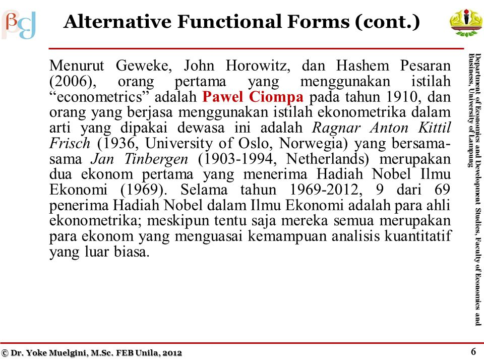 5 Alternative Functional Forms © Dr. Yoke Muelgini, M.Sc. FEB Unila, 2012 Department of Economics and Development Studies, Faculty of Economics and Bu