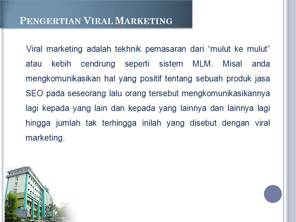 P ENGERTIAN V IRAL M ARKETING Viral marketing adalah tekhnik pemasaran dari mulut ke mulut atau kebih cendrung seperti sistem MLM.