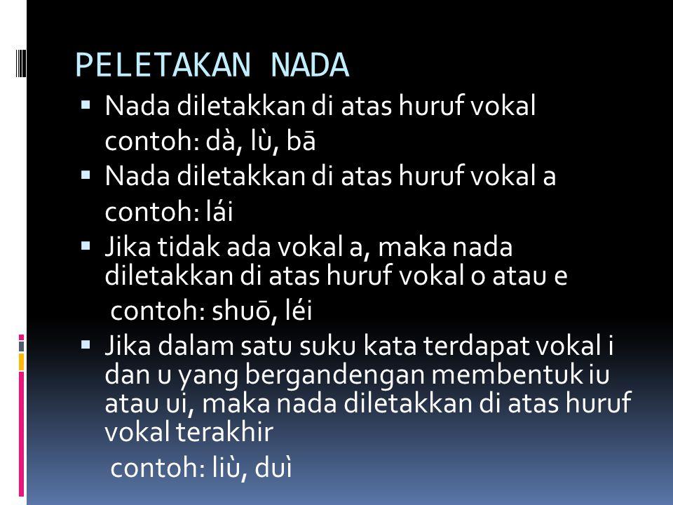 PELETAKAN NADA  Nada diletakkan di atas huruf vokal contoh: dà, lù, bā  Nada diletakkan di atas huruf vokal a contoh: lái  Jika tidak ada vokal a,