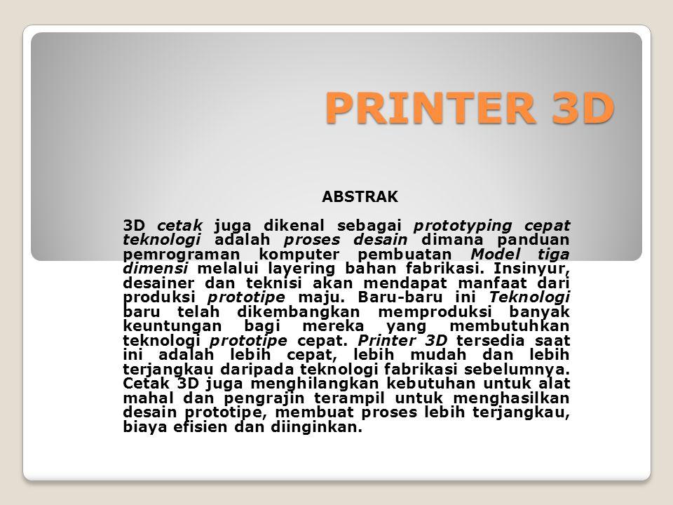 PRINTER 3D PRINTER 3D ABSTRAK 3D cetak juga dikenal sebagai prototyping cepat teknologi adalah proses desain dimana panduan pemrograman komputer pembuatan Model tiga dimensi melalui layering bahan fabrikasi.
