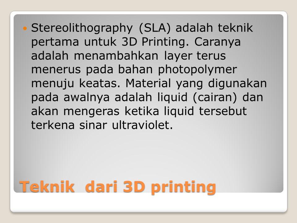 Teknik dari 3D printing Stereolithography (SLA) adalah teknik pertama untuk 3D Printing.