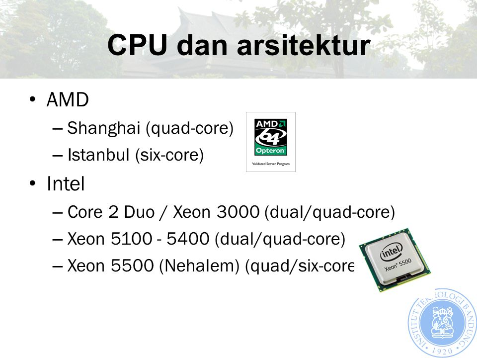 CPU dan arsitektur AMD – Shanghai (quad-core) – Istanbul (six-core) Intel – Core 2 Duo / Xeon 3000 (dual/quad-core) – Xeon 5100 - 5400 (dual/quad-core) – Xeon 5500 (Nehalem) (quad/six-core)