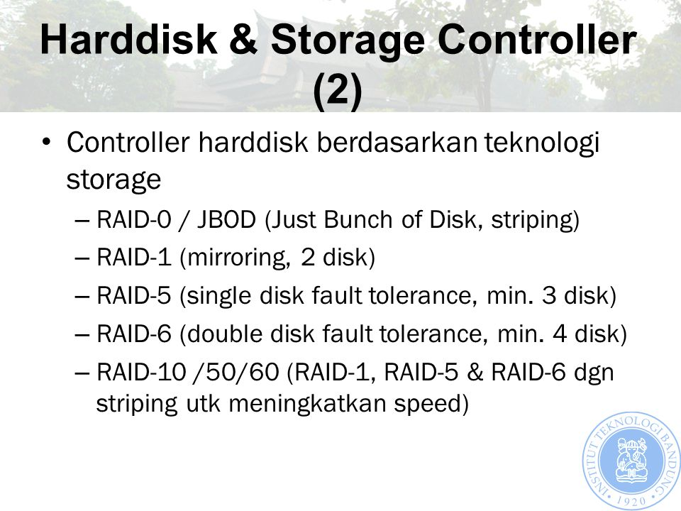Controller harddisk berdasarkan teknologi storage – RAID-0 / JBOD (Just Bunch of Disk, striping) – RAID-1 (mirroring, 2 disk) – RAID-5 (single disk fault tolerance, min.
