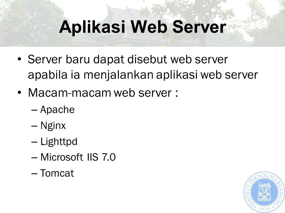 Aplikasi Web Server Server baru dapat disebut web server apabila ia menjalankan aplikasi web server Macam-macam web server : – Apache – Nginx – Lighttpd – Microsoft IIS 7.0 – Tomcat