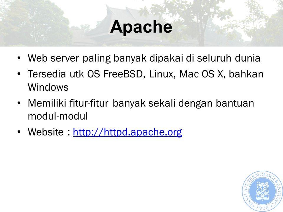 Apache Web server paling banyak dipakai di seluruh dunia Tersedia utk OS FreeBSD, Linux, Mac OS X, bahkan Windows Memiliki fitur-fitur banyak sekali dengan bantuan modul-modul Website : http://httpd.apache.orghttp://httpd.apache.org