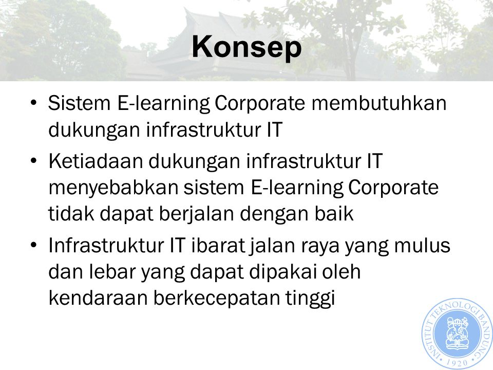 Konsep Sistem E-learning Corporate membutuhkan dukungan infrastruktur IT Ketiadaan dukungan infrastruktur IT menyebabkan sistem E-learning Corporate t