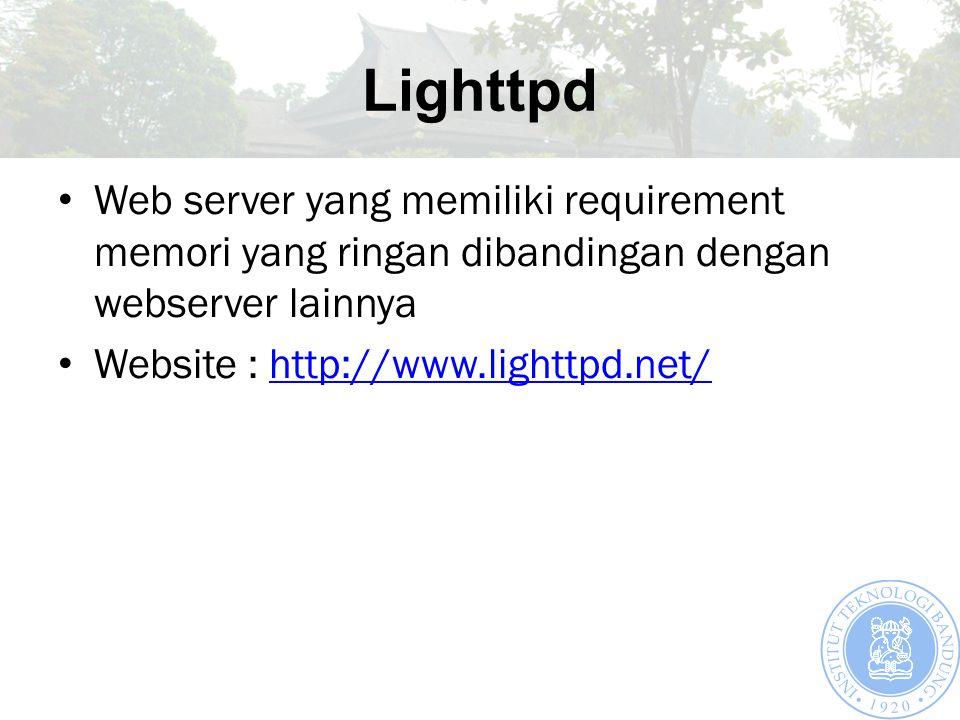 Lighttpd Web server yang memiliki requirement memori yang ringan dibandingan dengan webserver lainnya Website : http://www.lighttpd.net/http://www.lig