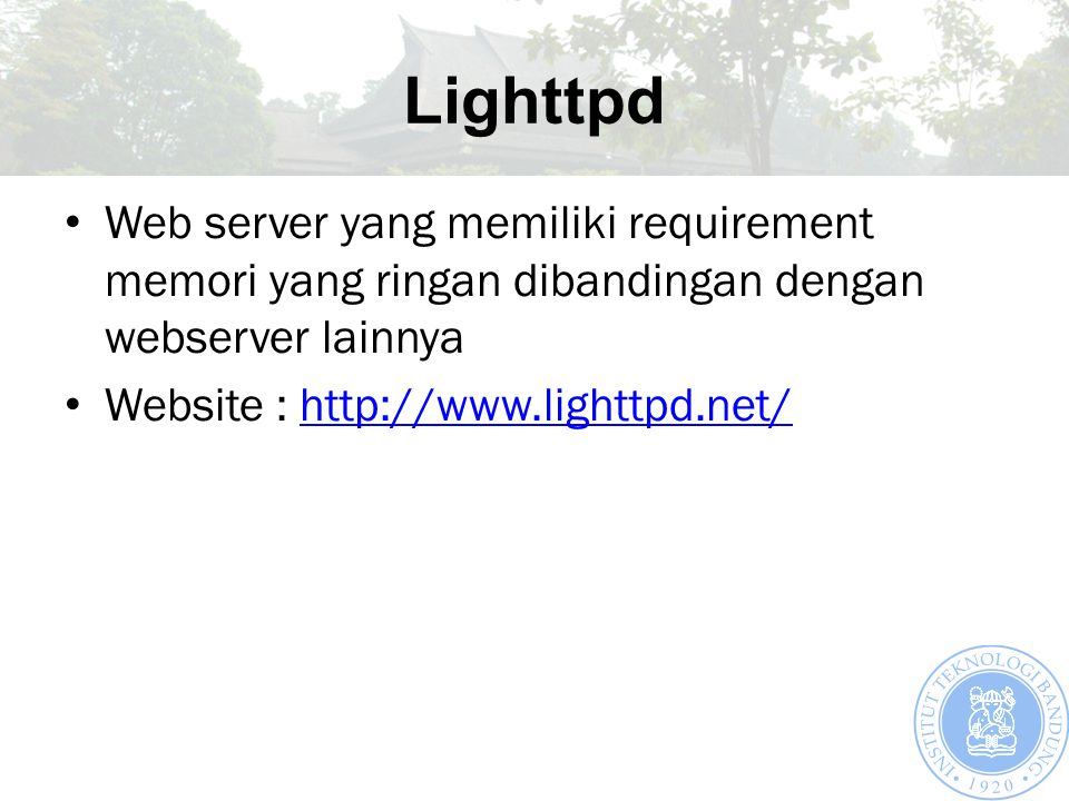 Lighttpd Web server yang memiliki requirement memori yang ringan dibandingan dengan webserver lainnya Website : http://www.lighttpd.net/http://www.lighttpd.net/
