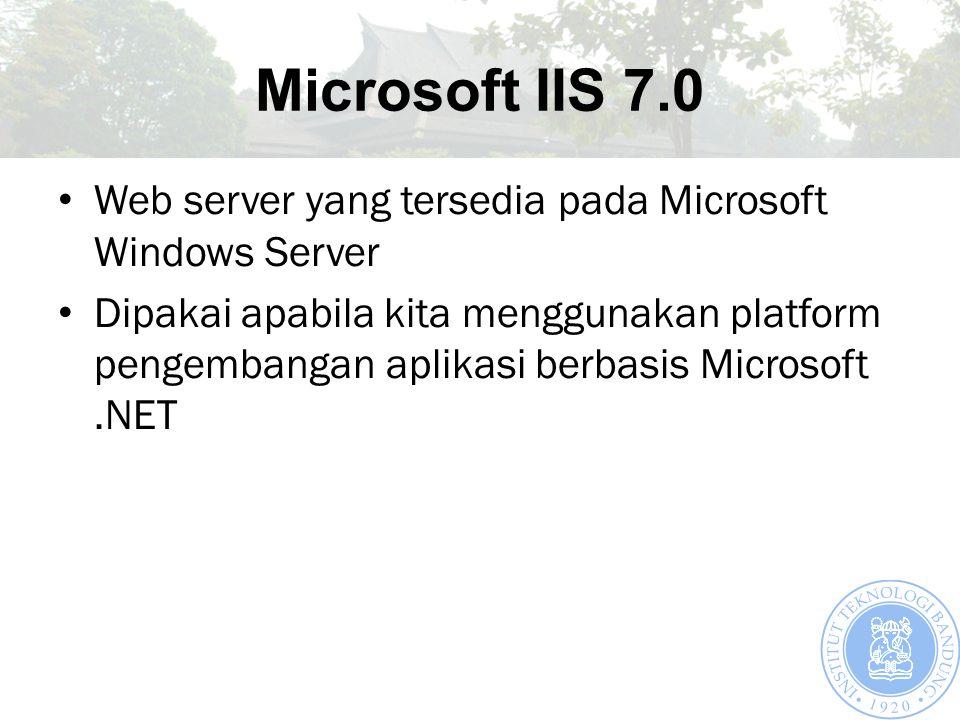Microsoft IIS 7.0 Web server yang tersedia pada Microsoft Windows Server Dipakai apabila kita menggunakan platform pengembangan aplikasi berbasis Microsoft.NET