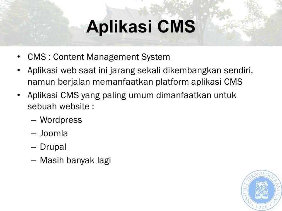 Aplikasi CMS CMS : Content Management System Aplikasi web saat ini jarang sekali dikembangkan sendiri, namun berjalan memanfaatkan platform aplikasi CMS Aplikasi CMS yang paling umum dimanfaatkan untuk sebuah website : – Wordpress – Joomla – Drupal – Masih banyak lagi