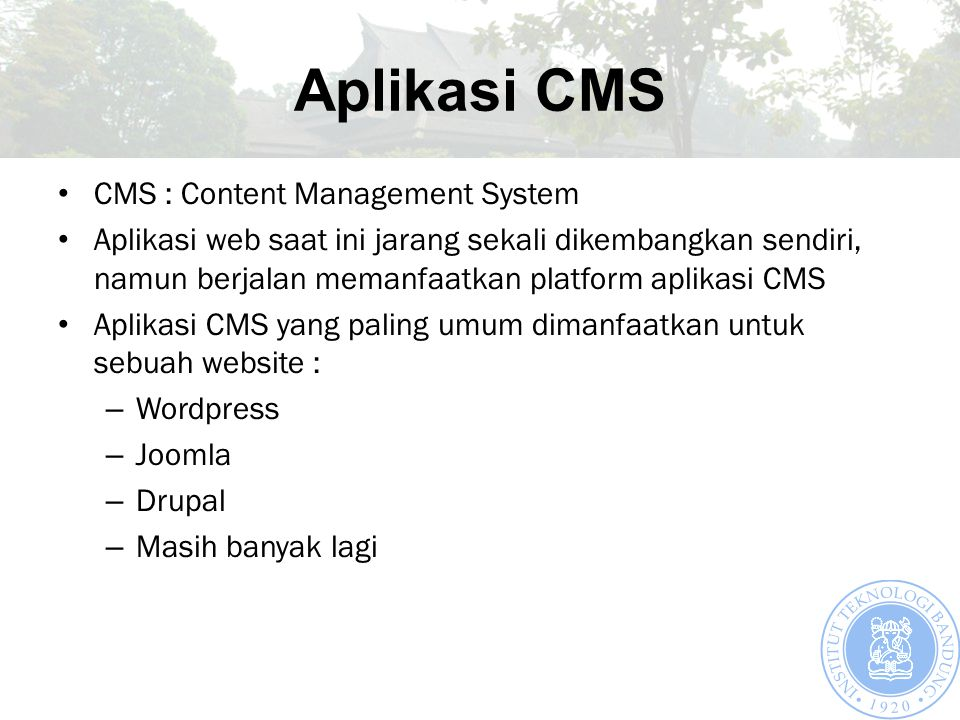 Aplikasi CMS CMS : Content Management System Aplikasi web saat ini jarang sekali dikembangkan sendiri, namun berjalan memanfaatkan platform aplikasi C