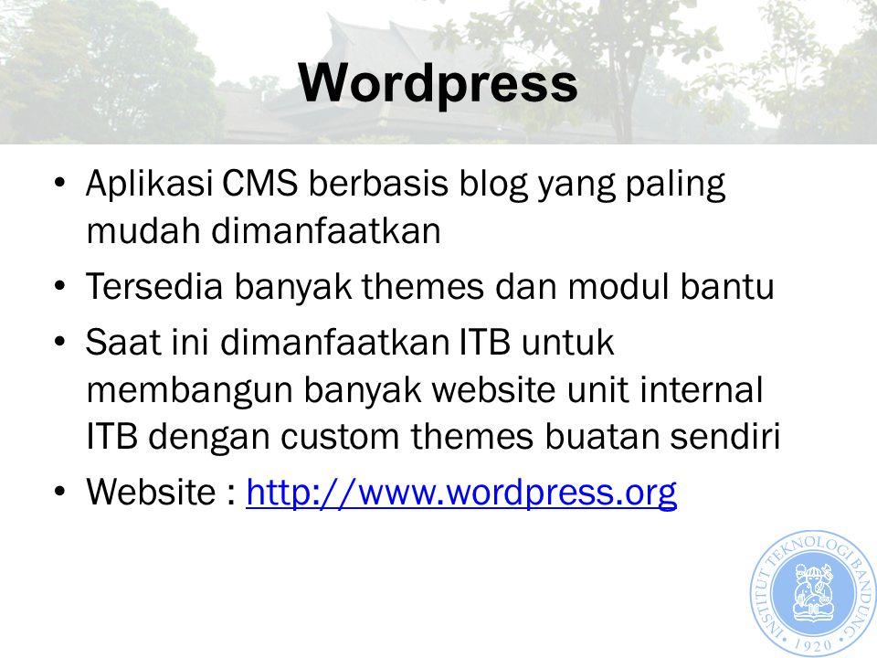 Wordpress Aplikasi CMS berbasis blog yang paling mudah dimanfaatkan Tersedia banyak themes dan modul bantu Saat ini dimanfaatkan ITB untuk membangun banyak website unit internal ITB dengan custom themes buatan sendiri Website : http://www.wordpress.orghttp://www.wordpress.org