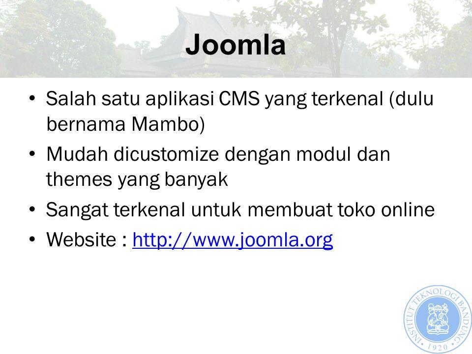 Joomla Salah satu aplikasi CMS yang terkenal (dulu bernama Mambo) Mudah dicustomize dengan modul dan themes yang banyak Sangat terkenal untuk membuat toko online Website : http://www.joomla.orghttp://www.joomla.org
