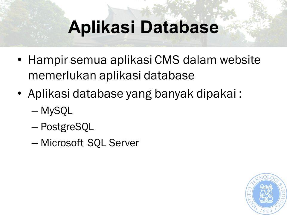 Aplikasi Database Hampir semua aplikasi CMS dalam website memerlukan aplikasi database Aplikasi database yang banyak dipakai : – MySQL – PostgreSQL – Microsoft SQL Server