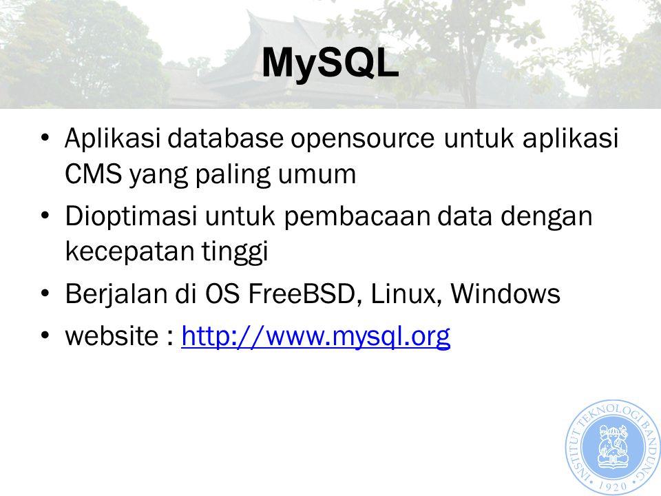 MySQL Aplikasi database opensource untuk aplikasi CMS yang paling umum Dioptimasi untuk pembacaan data dengan kecepatan tinggi Berjalan di OS FreeBSD, Linux, Windows website : http://www.mysql.orghttp://www.mysql.org