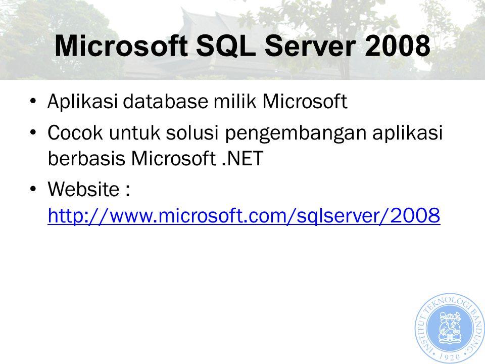 Microsoft SQL Server 2008 Aplikasi database milik Microsoft Cocok untuk solusi pengembangan aplikasi berbasis Microsoft.NET Website : http://www.microsoft.com/sqlserver/2008 http://www.microsoft.com/sqlserver/2008