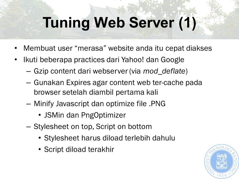 Tuning Web Server (1) Membuat user merasa website anda itu cepat diakses Ikuti beberapa practices dari Yahoo.