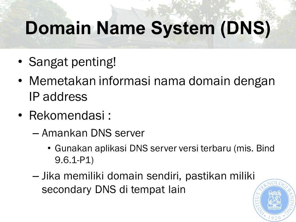 Domain Name System (DNS) Sangat penting! Memetakan informasi nama domain dengan IP address Rekomendasi : – Amankan DNS server Gunakan aplikasi DNS ser