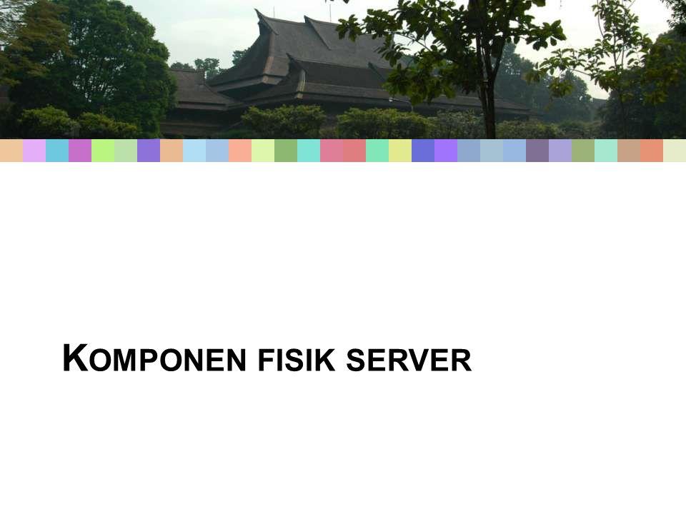 K OMPONEN FISIK SERVER