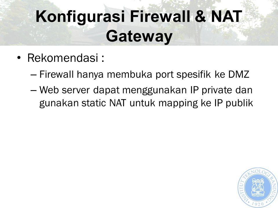 Konfigurasi Firewall & NAT Gateway Rekomendasi : – Firewall hanya membuka port spesifik ke DMZ – Web server dapat menggunakan IP private dan gunakan static NAT untuk mapping ke IP publik