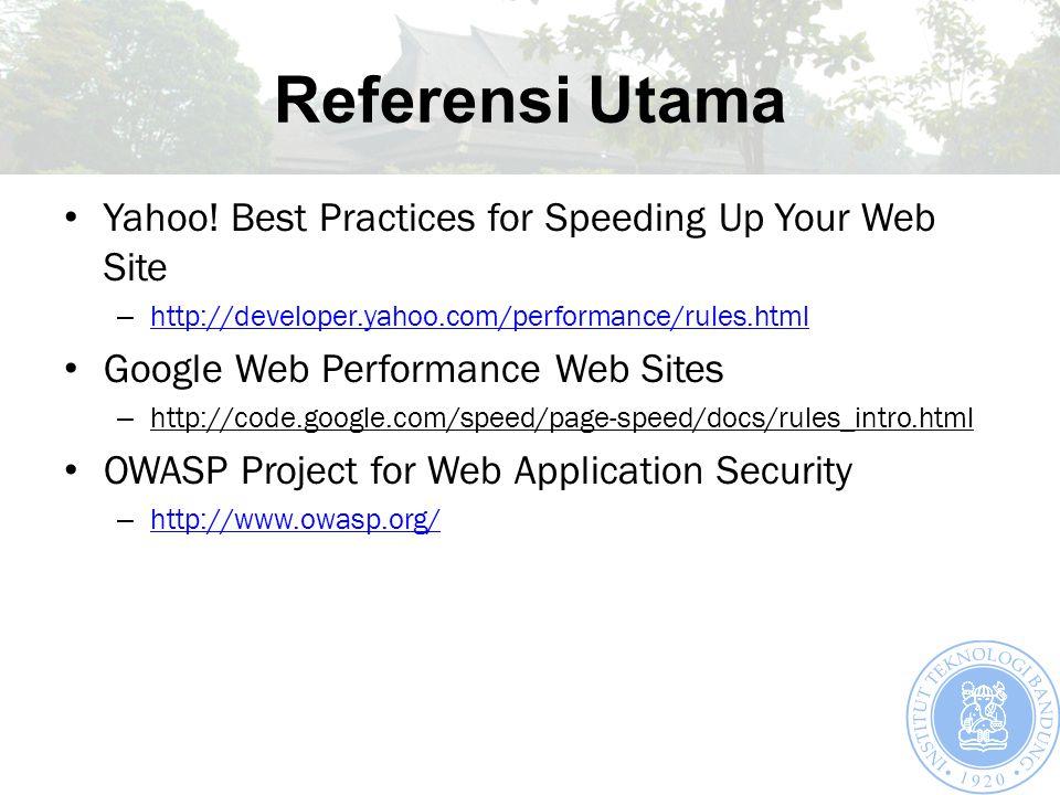 Referensi Utama Yahoo! Best Practices for Speeding Up Your Web Site – http://developer.yahoo.com/performance/rules.html http://developer.yahoo.com/per
