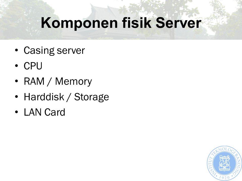 Komponen fisik Server Casing server CPU RAM / Memory Harddisk / Storage LAN Card