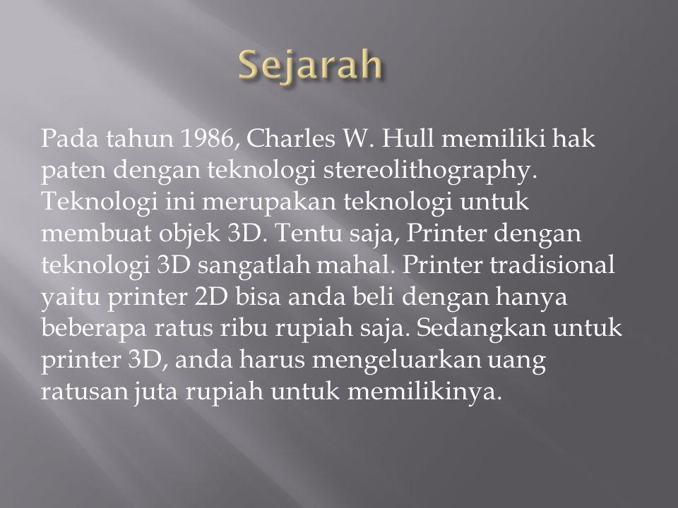 Pada tahun 1986, Charles W. Hull memiliki hak paten dengan teknologi stereolithography. Teknologi ini merupakan teknologi untuk membuat objek 3D. Tent