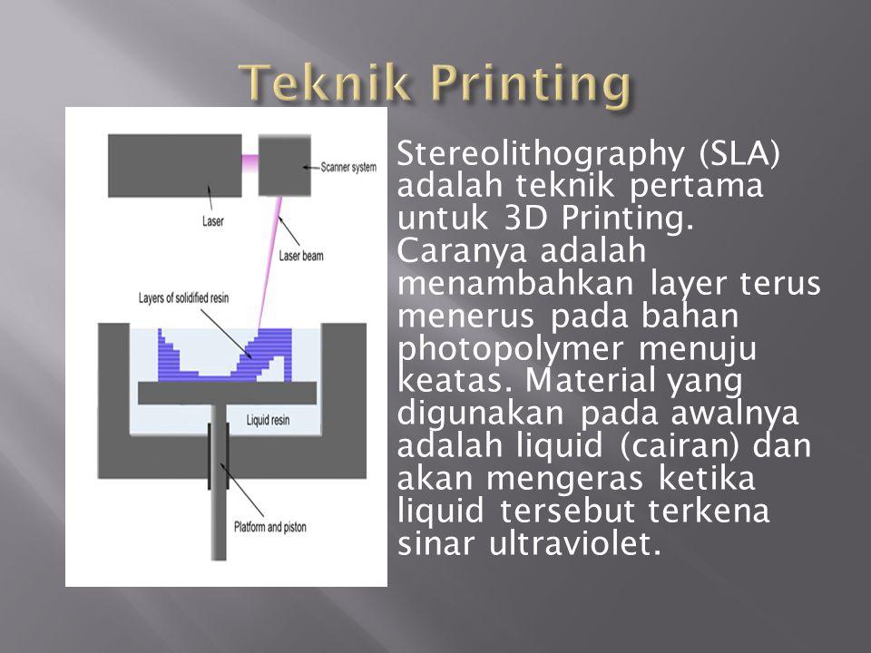 Stereolithography (SLA) adalah teknik pertama untuk 3D Printing. Caranya adalah menambahkan layer terus menerus pada bahan photopolymer menuju keatas.