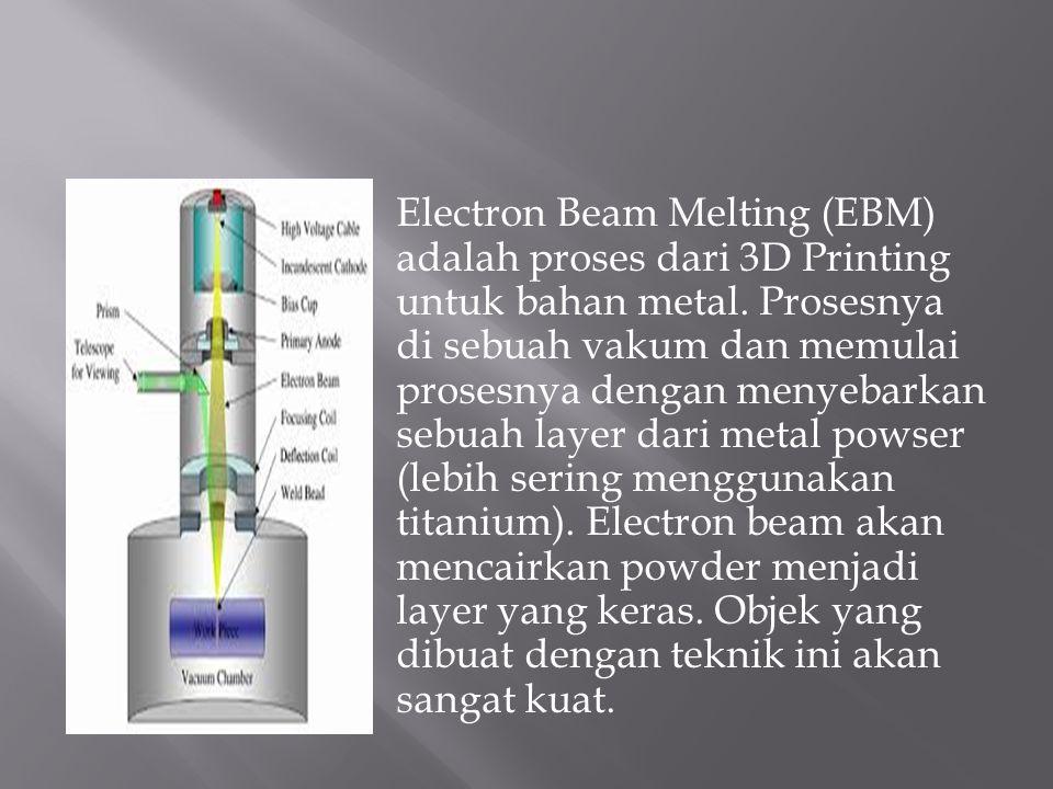 Electron Beam Melting (EBM) adalah proses dari 3D Printing untuk bahan metal. Prosesnya di sebuah vakum dan memulai prosesnya dengan menyebarkan sebua