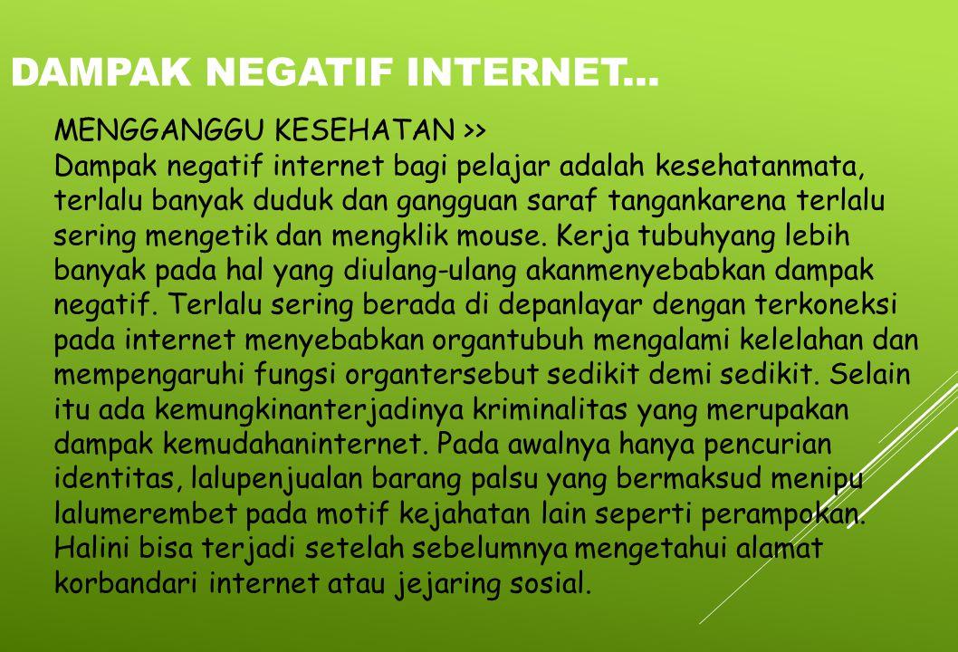 MENGGANGGU KESEHATAN >> Dampak negatif internet bagi pelajar adalah kesehatanmata, terlalu banyak duduk dan gangguan saraf tangankarena terlalu sering