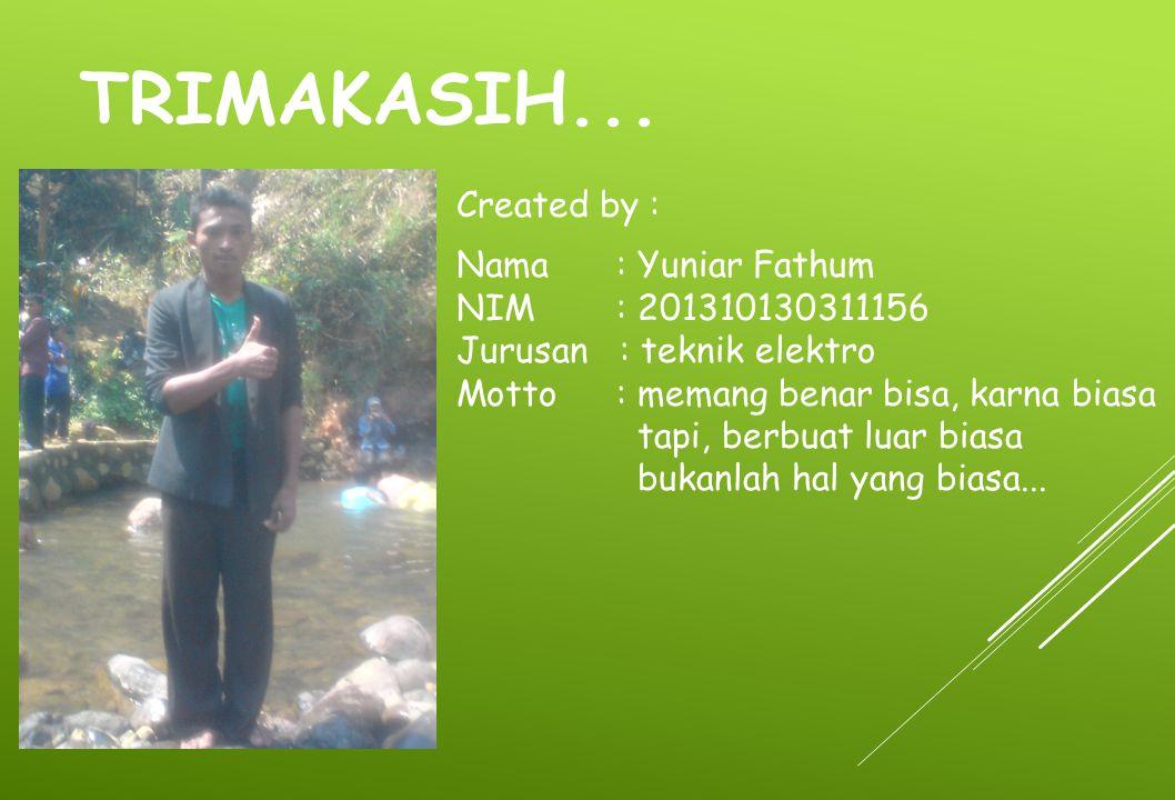 TRIMAKASIH... Created by : Nama : Yuniar Fathum NIM: 201310130311156 Jurusan : teknik elektro Motto : memang benar bisa, karna biasa tapi, berbuat lua