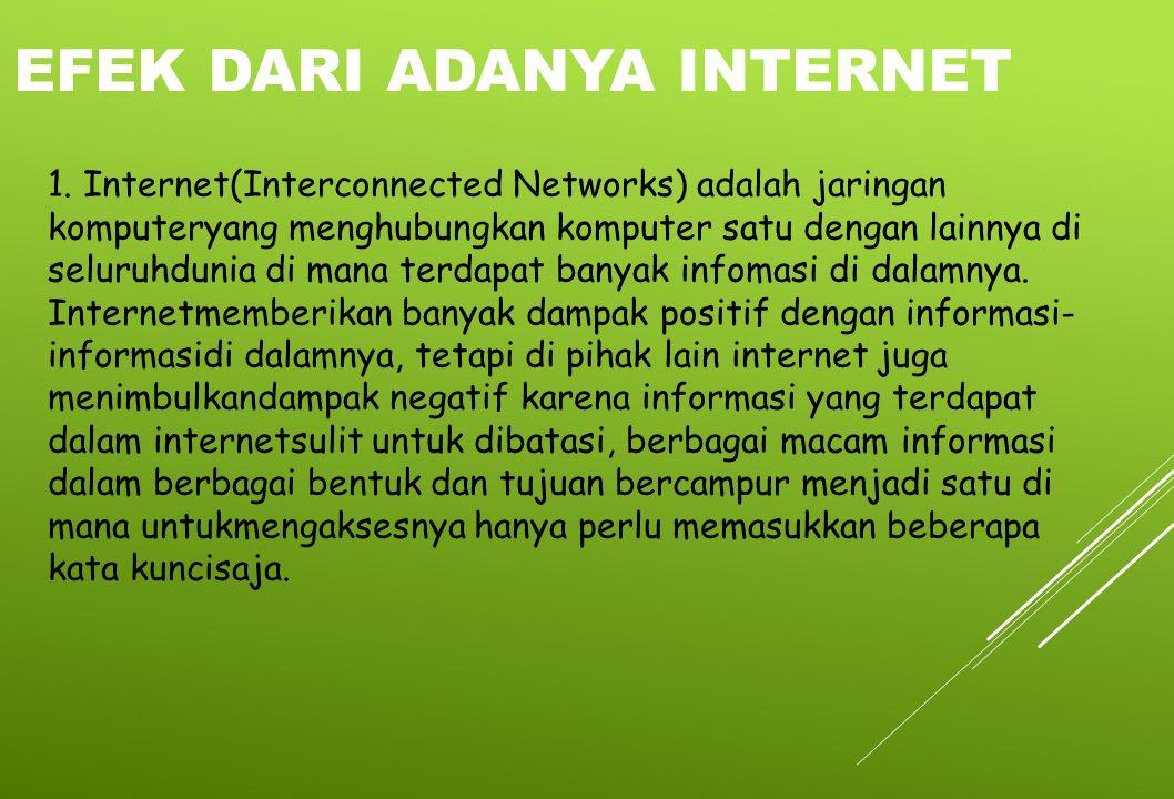 1. Internet(Interconnected Networks) adalah jaringan komputeryang menghubungkan komputer satu dengan lainnya di seluruhdunia di mana terdapat banyak i