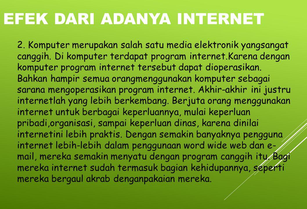 2. Komputer merupakan salah satu media elektronik yangsangat canggih. Di komputer terdapat program internet.Karena dengan komputer program internet te