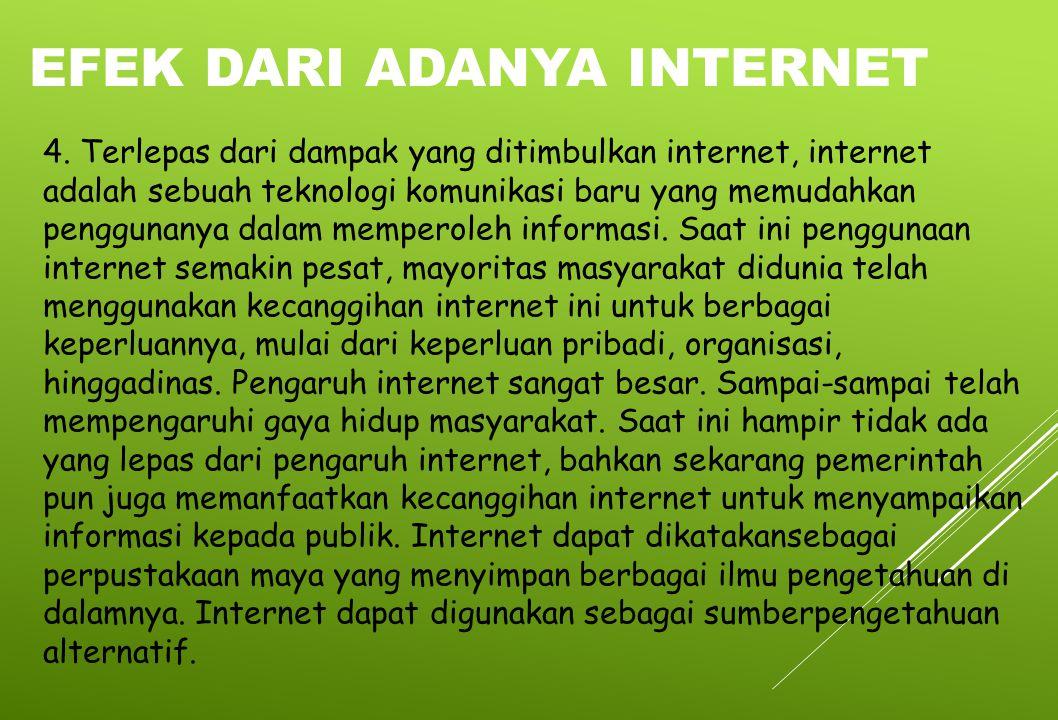 4. Terlepas dari dampak yang ditimbulkan internet, internet adalah sebuah teknologi komunikasi baru yang memudahkan penggunanya dalam memperoleh infor