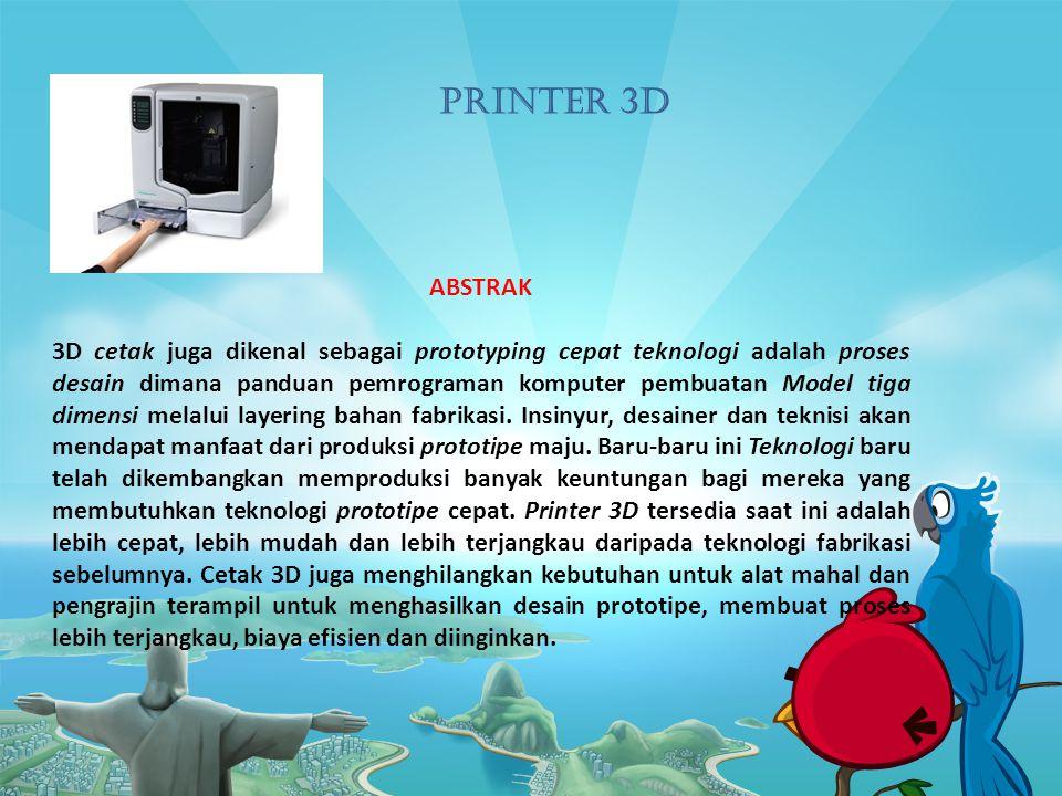 ABSTRAK 3D cetak juga dikenal sebagai prototyping cepat teknologi adalah proses desain dimana panduan pemrograman komputer pembuatan Model tiga dimensi melalui layering bahan fabrikasi.