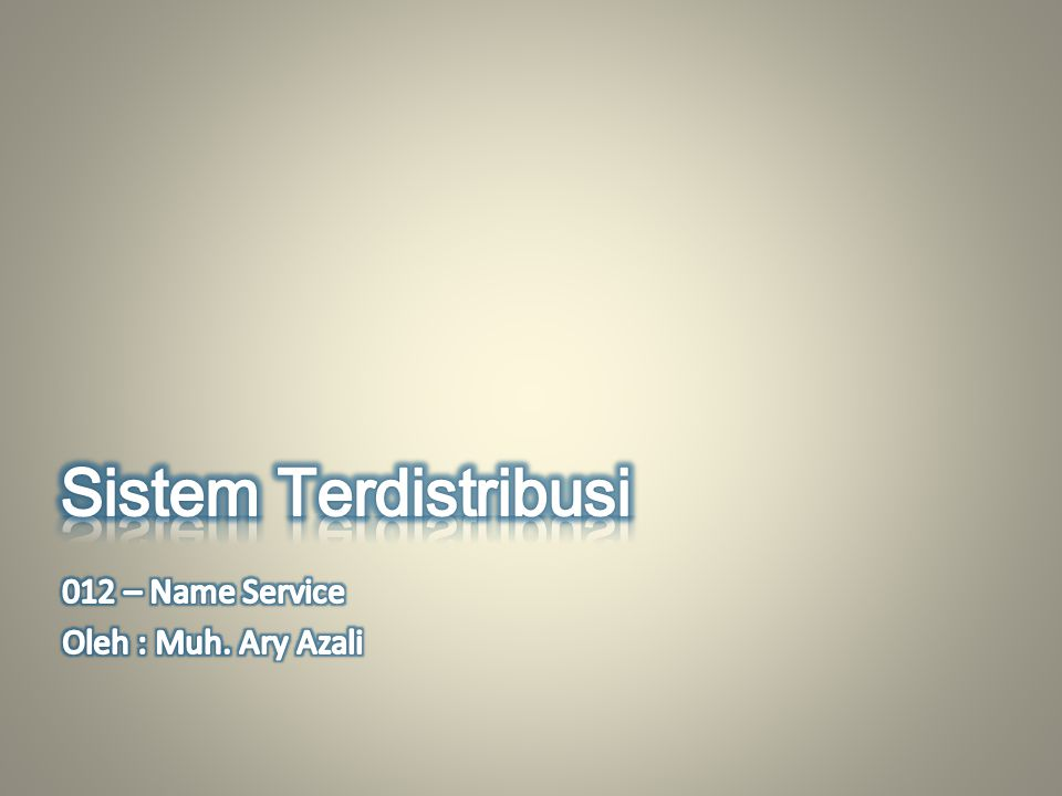 Name Service Name Service dalam Sistem Terdistribusi merupakan layanan penamaan yang berfungsi untuk menyimpan naming context, yakni kumpulan binding nama dengan objek, tugasnya untuk me-resolve nama.
