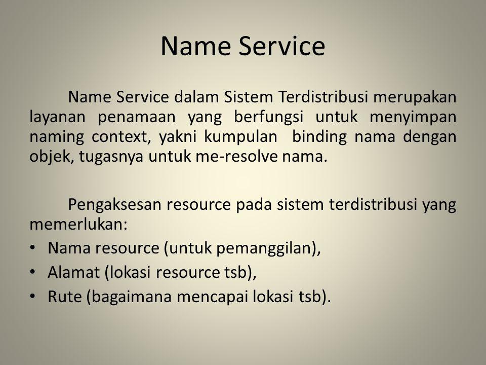 Name Service Name Service dalam Sistem Terdistribusi merupakan layanan penamaan yang berfungsi untuk menyimpan naming context, yakni kumpulan binding