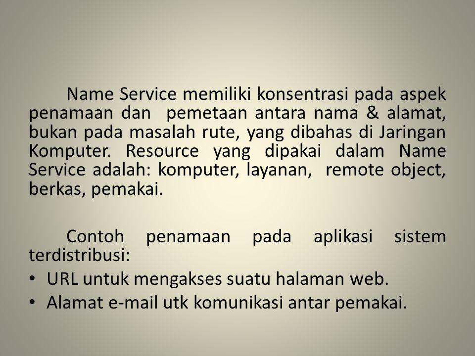 Name Service memiliki konsentrasi pada aspek penamaan dan pemetaan antara nama & alamat, bukan pada masalah rute, yang dibahas di Jaringan Komputer. R