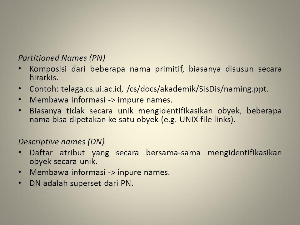 Partitioned Names (PN) Komposisi dari beberapa nama primitif, biasanya disusun secara hirarkis. Contoh: telaga.cs.ui.ac.id, /cs/docs/akademik/SisDis/n