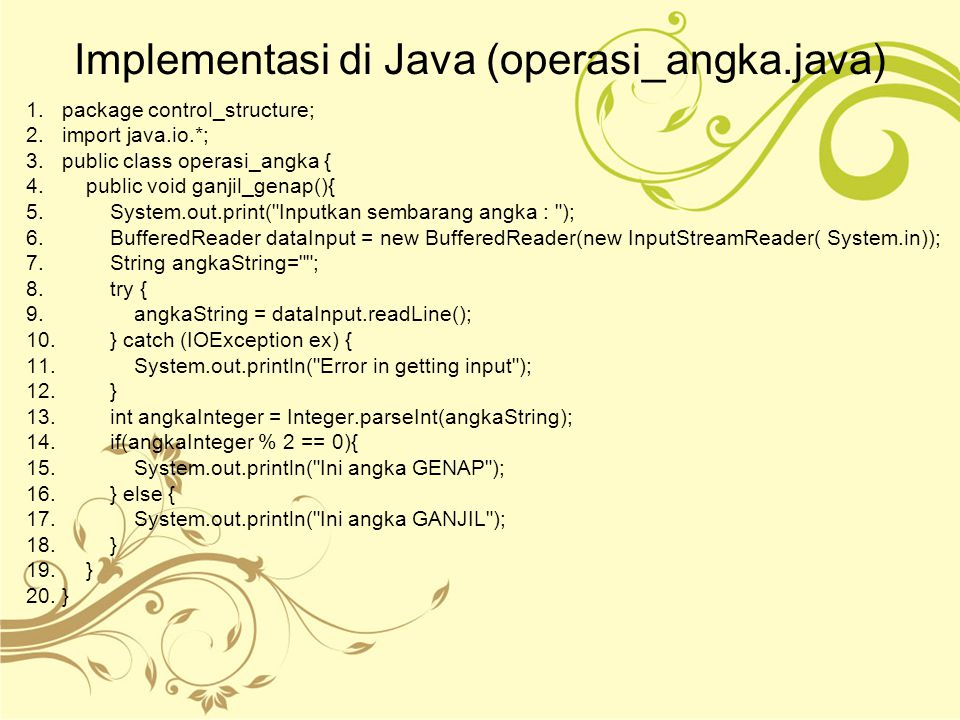 Implementasi di Java (operasi_angka.java) 1.package control_structure; 2.import java.io.*; 3.public class operasi_angka { 4. public void ganjil_genap(