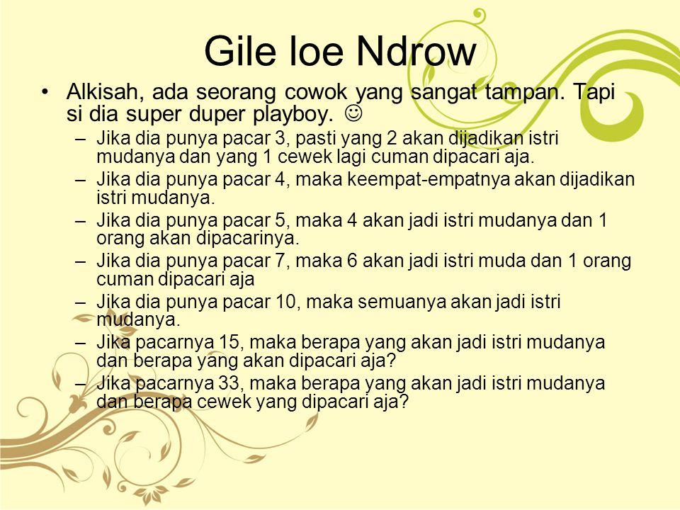 Gile loe Ndrow Alkisah, ada seorang cowok yang sangat tampan. Tapi si dia super duper playboy. –Jika dia punya pacar 3, pasti yang 2 akan dijadikan is
